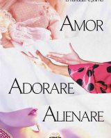 Amor, adorare, alienare