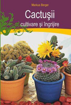 Cactusii - cultivare si ingrijire, e-carteata.ro