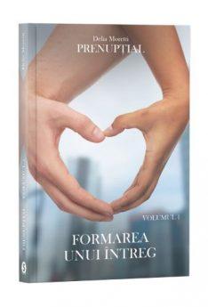 Prenupțial, Vol. 1, Formarea unui întreg - Delia Moretti, Editura Cartea ta, servicii editoriale, self publishing, corectura, redactare, editare, ilustrare, publicare carte